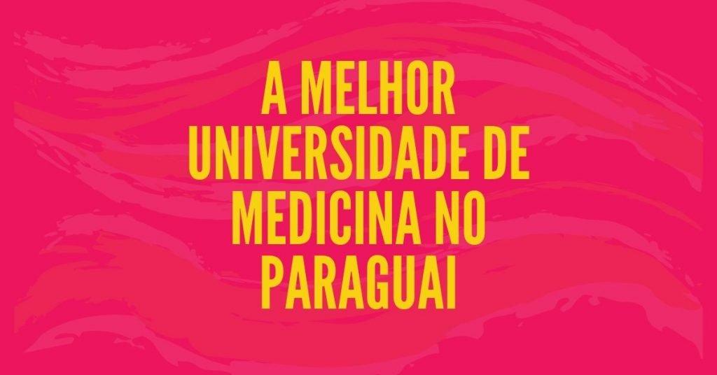 lista de a melhor universidade de medicina no Paraguai