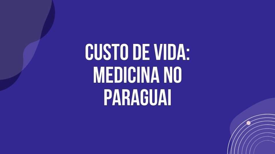 Custo de vida medicina no Paraguai
