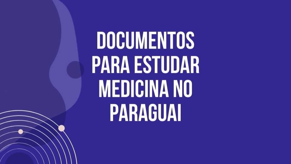 Documentos para estudar medicina no paraguai